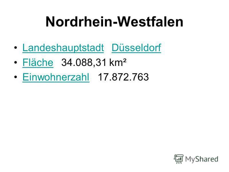 Nordrhein-Westfalen Landeshauptstadt DüsseldorfLandeshauptstadtDüsseldorf Fläche 34.088,31 km²Fläche Einwohnerzahl 17.872.763Einwohnerzahl