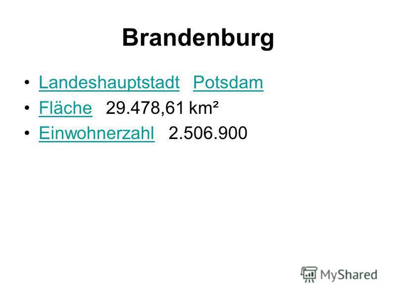 Brandenburg Landeshauptstadt PotsdamLandeshauptstadtPotsdam Fläche 29.478,61 km²Fläche Einwohnerzahl 2.506.900Einwohnerzahl