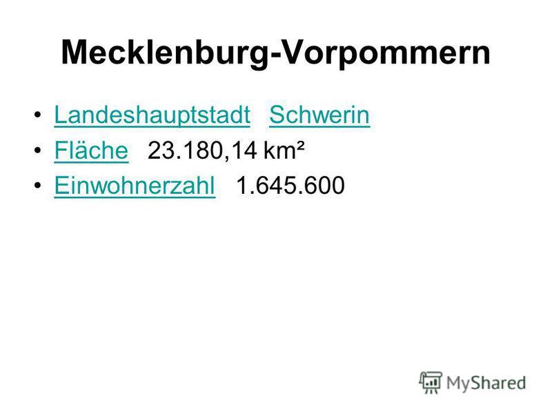 Mecklenburg-Vorpommern Landeshauptstadt SchwerinLandeshauptstadtSchwerin Fläche 23.180,14 km²Fläche Einwohnerzahl 1.645.600Einwohnerzahl