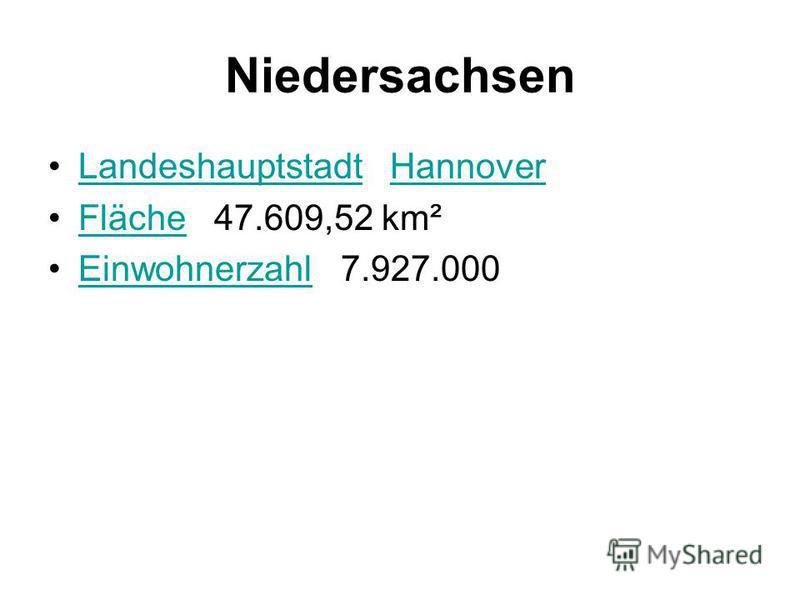Niedersachsen Landeshauptstadt HannoverLandeshauptstadtHannover Fläche 47.609,52 km²Fläche Einwohnerzahl 7.927.000Einwohnerzahl