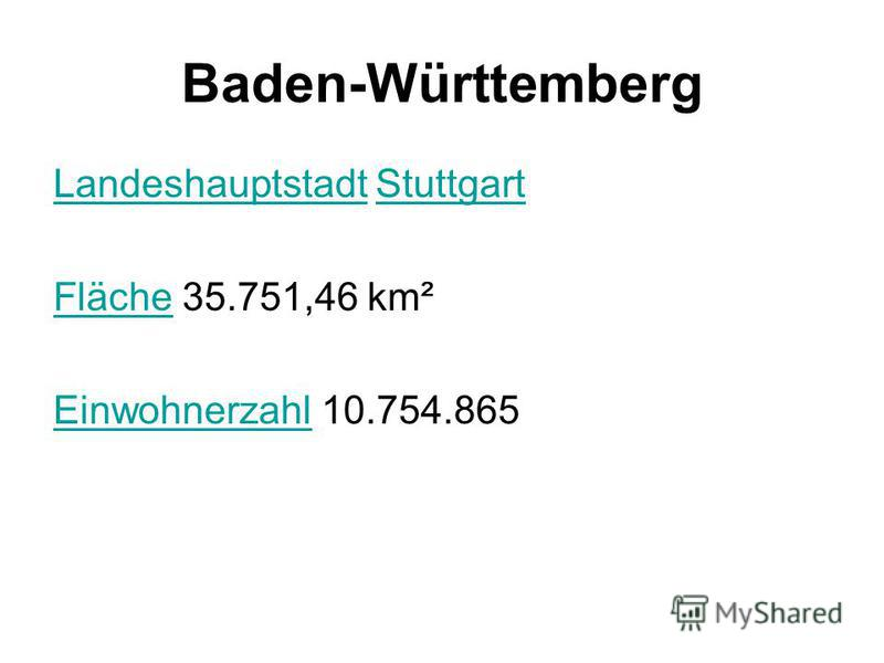 Baden-Württemberg LandeshauptstadtLandeshauptstadt StuttgartStuttgart FlächeFläche 35.751,46 km² EinwohnerzahlEinwohnerzahl 10.754.865
