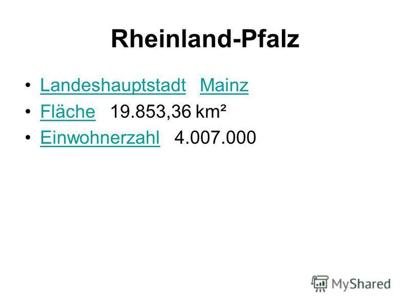 Rheinland-Pfalz Landeshauptstadt MainzLandeshauptstadtMainz Fläche 19.853,36 km²Fläche Einwohnerzahl 4.007.000Einwohnerzahl