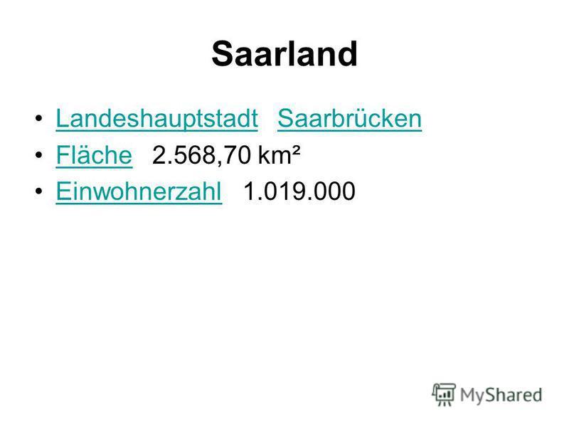 Saarland Landeshauptstadt SaarbrückenLandeshauptstadtSaarbrücken Fläche 2.568,70 km²Fläche Einwohnerzahl 1.019.000Einwohnerzahl