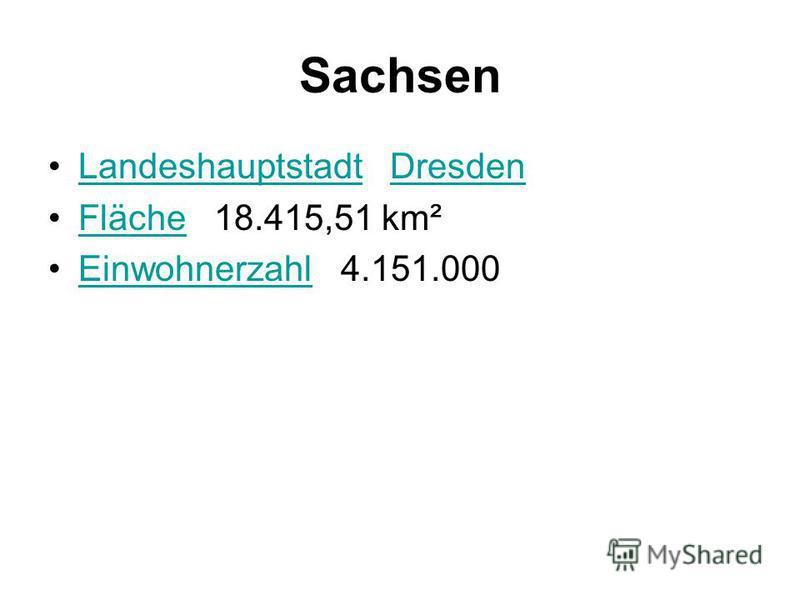 Sachsen Landeshauptstadt DresdenLandeshauptstadtDresden Fläche 18.415,51 km²Fläche Einwohnerzahl 4.151.000Einwohnerzahl