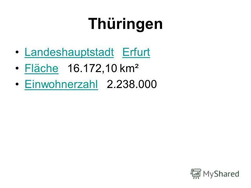 Thüringen Landeshauptstadt ErfurtLandeshauptstadtErfurt Fläche 16.172,10 km²Fläche Einwohnerzahl 2.238.000Einwohnerzahl