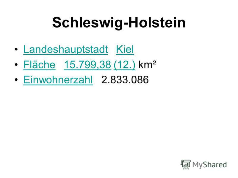 Schleswig-Holstein Landeshauptstadt KielLandeshauptstadtKiel Fläche 15.799,38 (12.) km²Fläche15.799,38(12.) Einwohnerzahl 2.833.086Einwohnerzahl