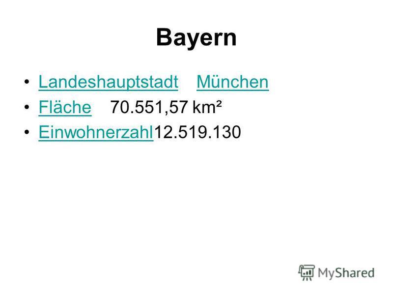 Bayern Landeshauptstadt MünchenLandeshauptstadtMünchen Fläche 70.551,57 km²Fläche Einwohnerzahl12.519.130Einwohnerzahl