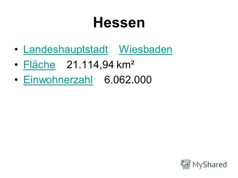 Hessen Landeshauptstadt WiesbadenLandeshauptstadtWiesbaden Fläche 21.114,94 km²Fläche Einwohnerzahl 6.062.000Einwohnerzahl