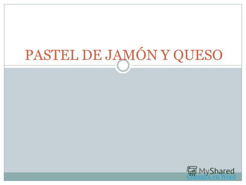 PASTEL DE JAMÓN Y QUESO Consulta en Word