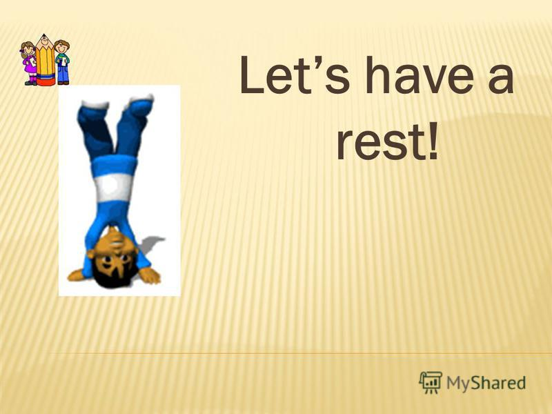 Lets have a rest!