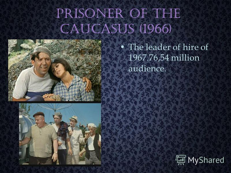 Prisoner of the Caucasus (1966) The leader of hire of 1967.76,54 million audience.