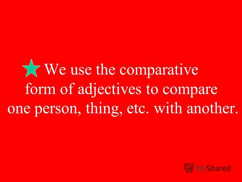 A few adjectives have irregular comparative forms. GoodBetter BadWorse FarFarther/Further LittleLess ManyMore