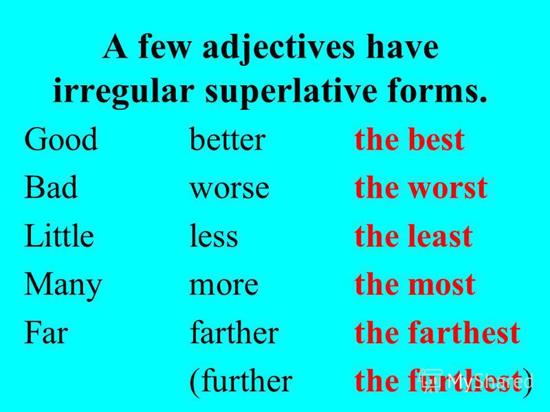 We use most to form the superlative of adjectives that have two or more syllables comfortablethe most comfortable interestingthe most interesting importantthe most important beautifulthe most beautiful famousthe most famous