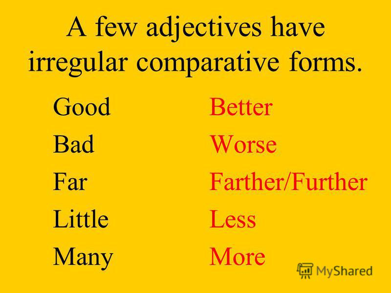 We can use –er or more with some two-syllable adjectives QuieterorMore quiet ClevererorMore clever NarrowerorMore narrow SimplerorMore simple CommonerorMore common