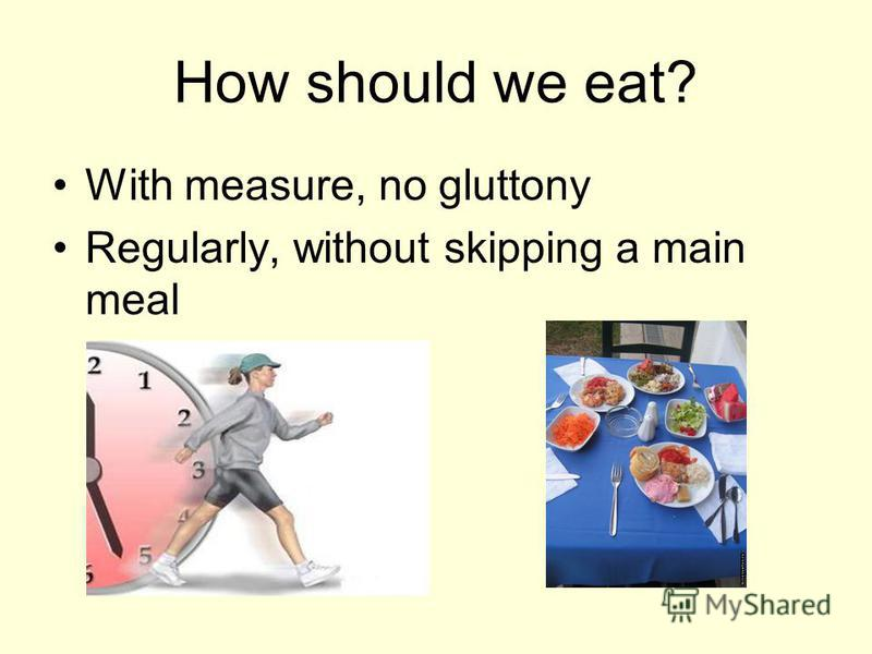 How should we eat? With measure, no gluttony Regularly, without skipping a main meal