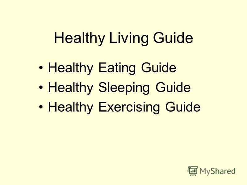 Healthy Living Guide Healthy Eating Guide Healthy Sleeping Guide Healthy Exercising Guide
