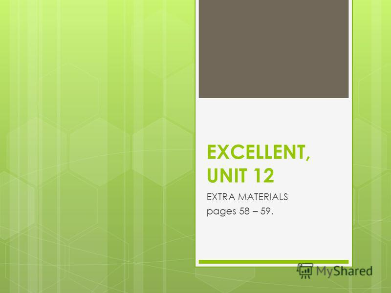 EXCELLENT, UNIT 12 EXTRA MATERIALS pages 58 – 59.