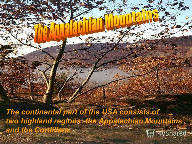 The continental part of the USA consists of two highland regions: the Appalachian Mountains and the Cordillera.