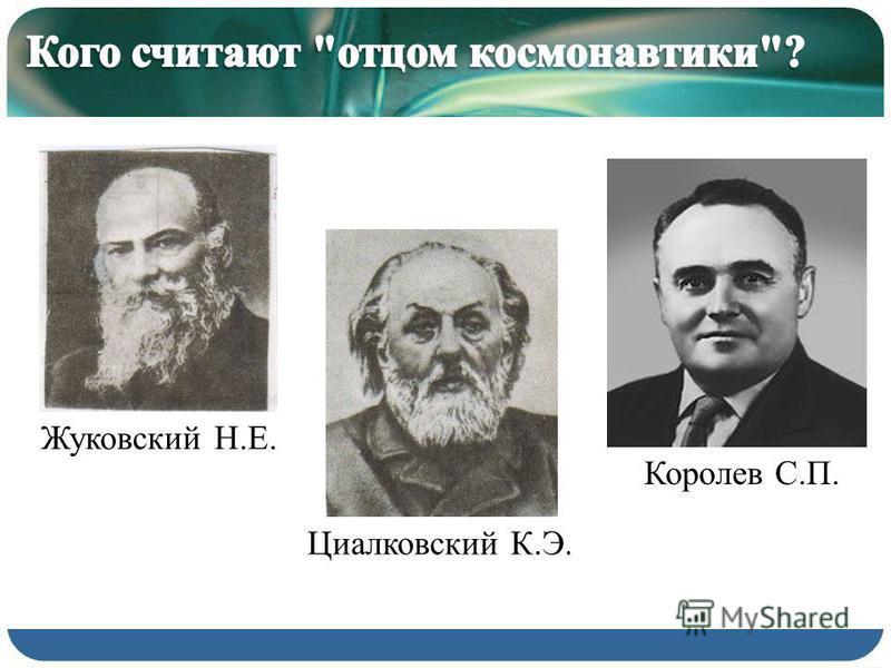 Циалковский К.Э. Жуковский Н.Е. Королев С.П.