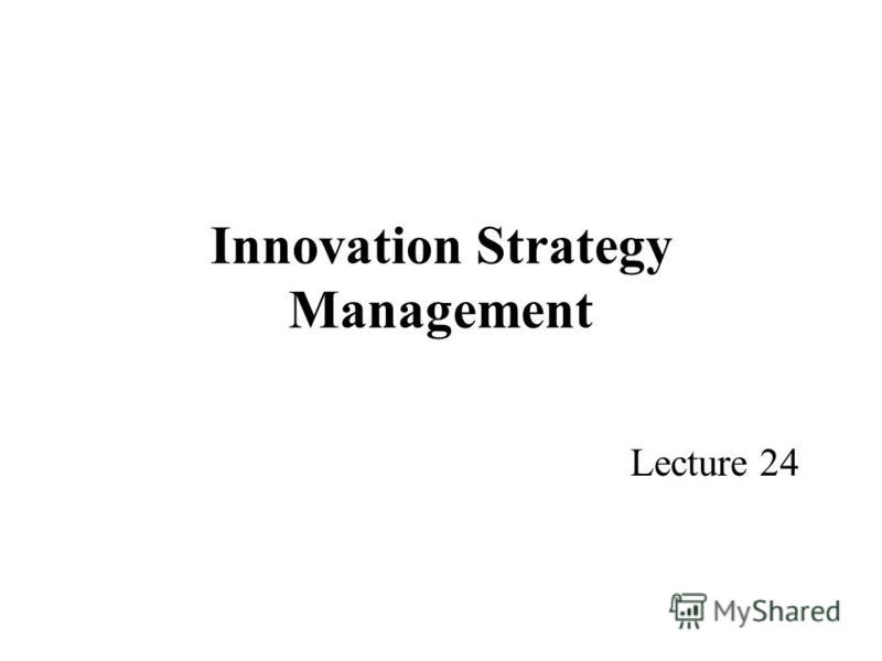 Innovation Strategy Management Lecture 24