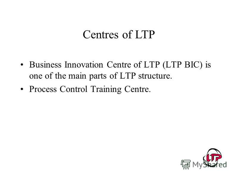 Business Innovation Centre of LTP (LTP BIC) is one of the main parts of LTP structure. Process Control Training Centre. Centres of LTP