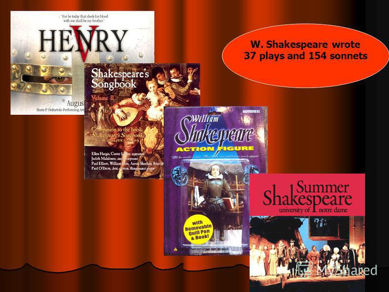 W. Shakespeare wrote 37 plays and 154 sonnets