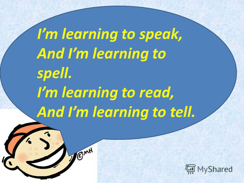 Im learning to speak, And Im learning to spell. Im learning to read, And Im learning to tell.