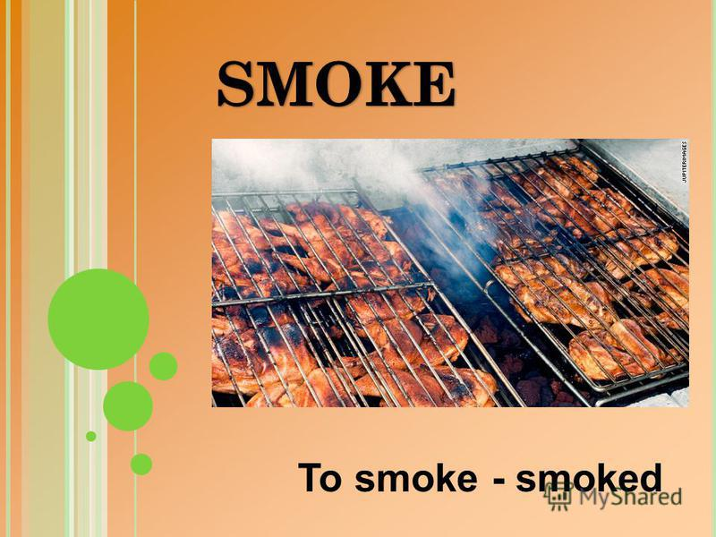 To smoke - smoked