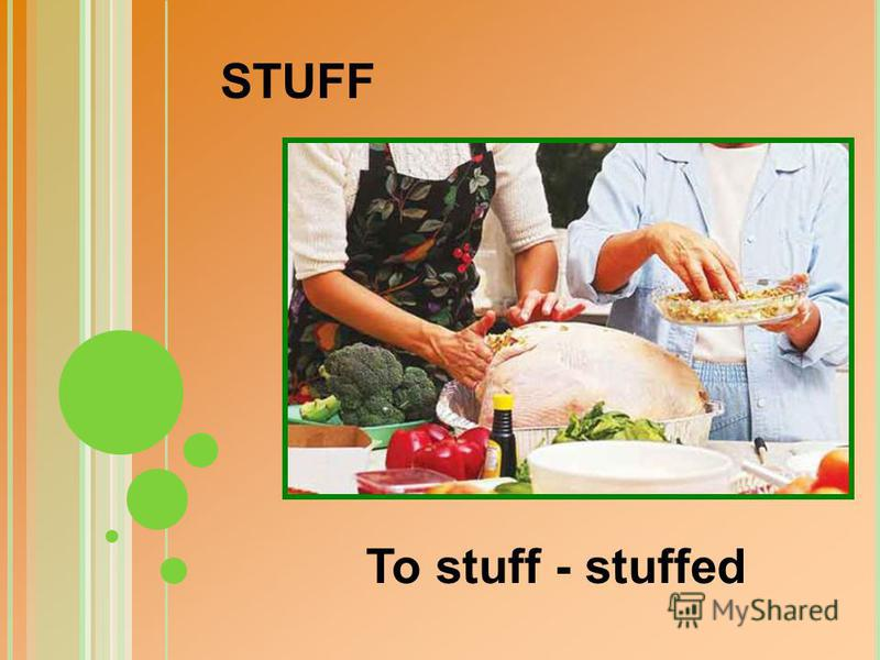 To stuff - stuffed STUFF