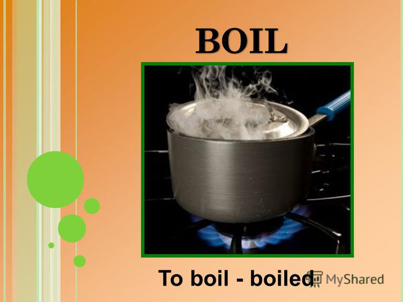 To boil - boiled