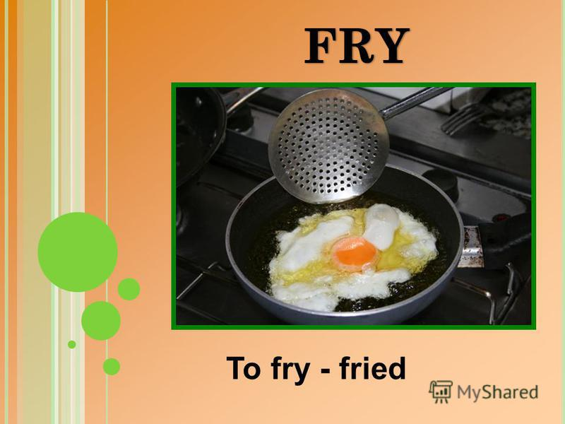 To fry - fried