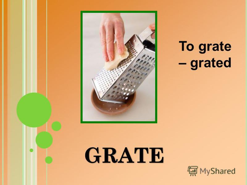 To grate – grated