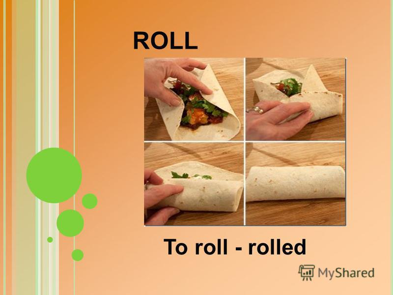 To roll - rolled ROLL