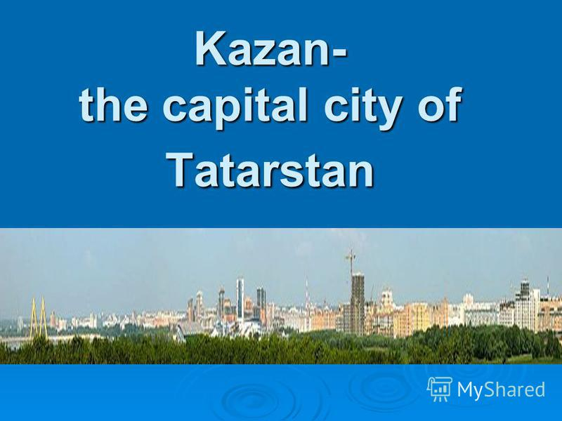 Kazan- the capital city of Tatarstan