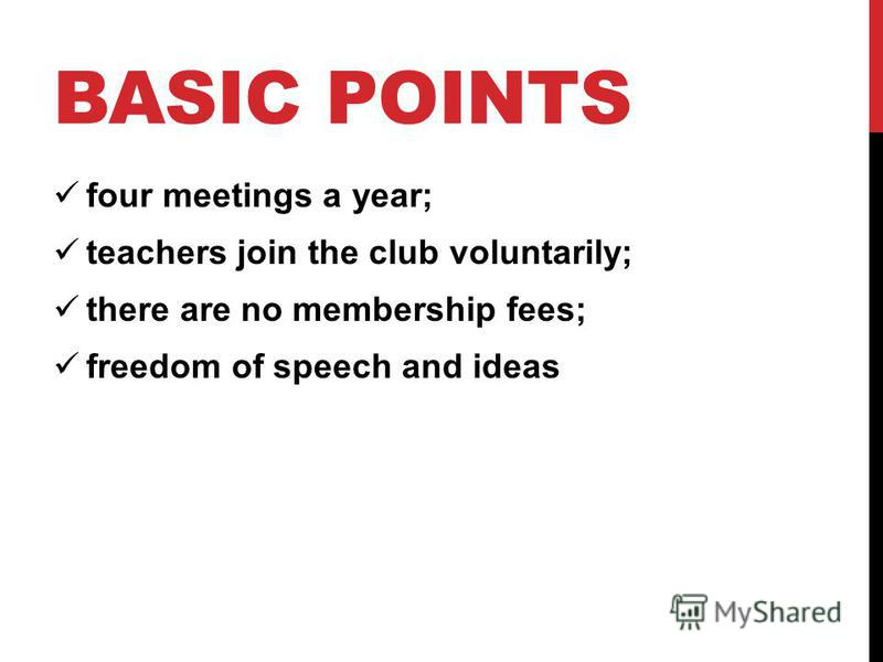 BASIC POINTS four meetings a year; teachers join the club voluntarily; there are no membership fees; freedom of speech and ideas