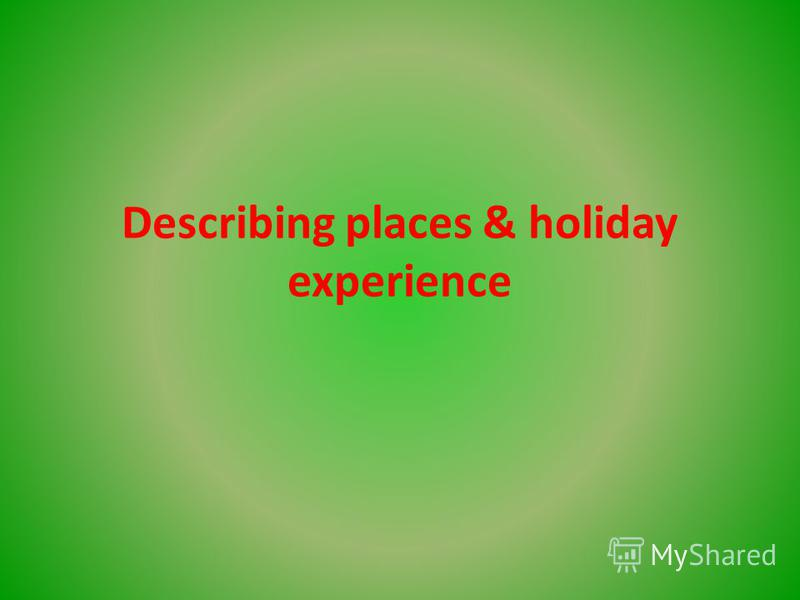 Describing places & holiday experience