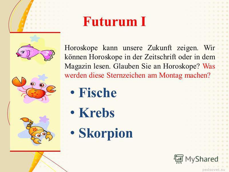 Futurum I Horoskope kann unsere Zukunft zeigen. Wir können Horoskope in der Zeitschrift oder in dem Magazin lesen. Glauben Sie an Horoskope? Was werden diese Sternzeichen am Montag machen? Fische Krebs Skorpion