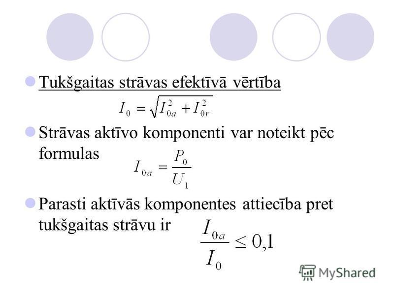 Tukšgaitas strāvas efektīvā vērtība Strāvas aktīvo komponenti var noteikt pēc formulas Parasti aktīvās komponentes attiecība pret tukšgaitas strāvu ir