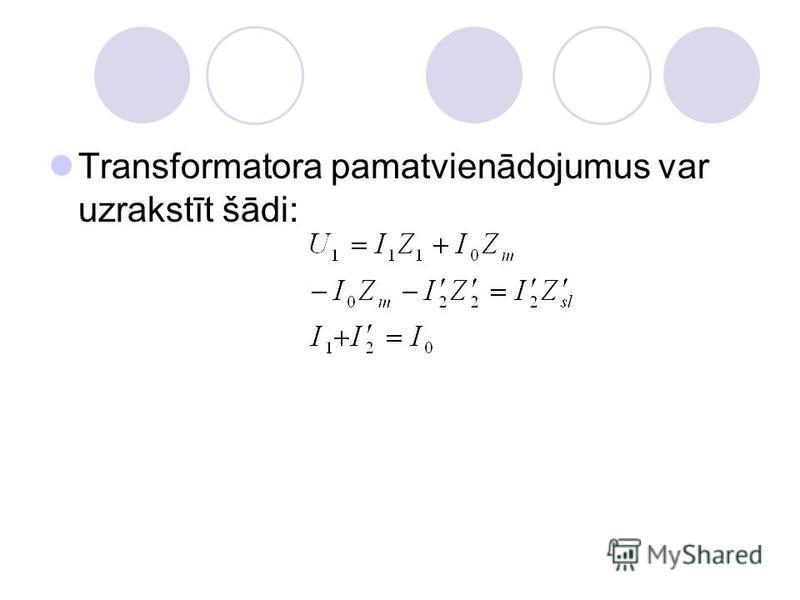 Transformatora pamatvienādojumus var uzrakstīt šādi: