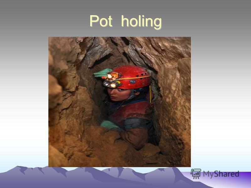 Pot holing