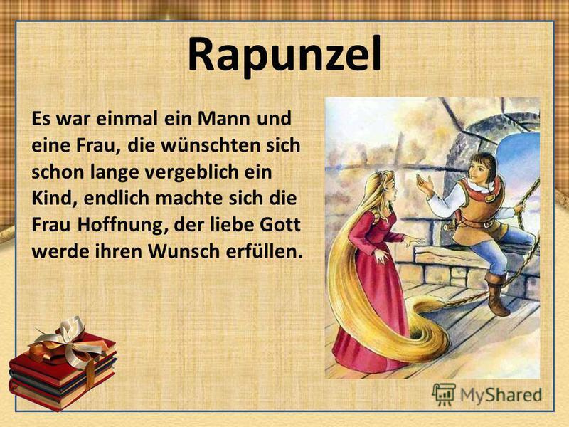 Rapunzel Es war einmal ein Mann und eine Frau, die wünschten sich schon lange vergeblich ein Kind, endlich machte sich die Frau Hoffnung, der liebe Gott werde ihren Wunsch erfüllen.