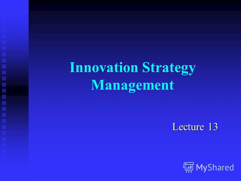 Innovation Strategy Management Lecture 13