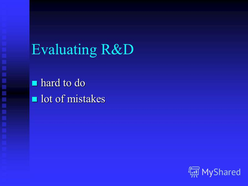Evaluating R&D hard to do hard to do lot of mistakes lot of mistakes