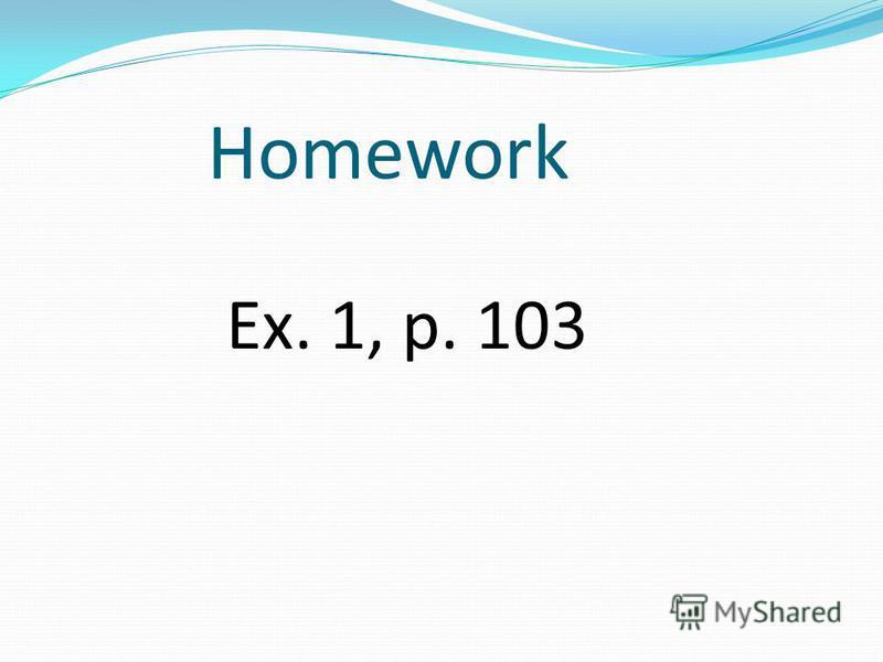 Homework Ex. 1, p. 103