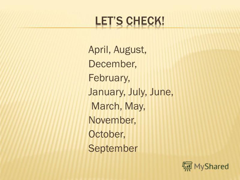 April, August, December, February, January, July, June, March, May, November, October, September
