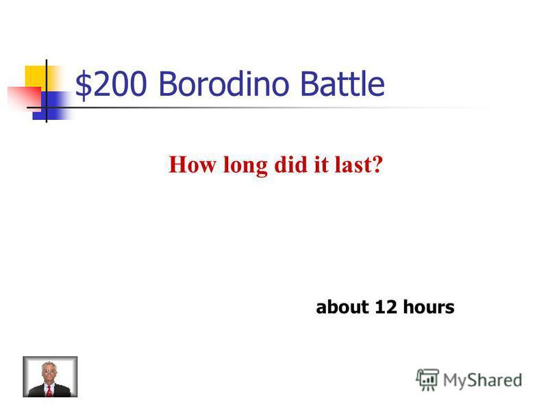 $100 Borodino Battle When was the Battle of Borodino? The 7 th of September 1812
