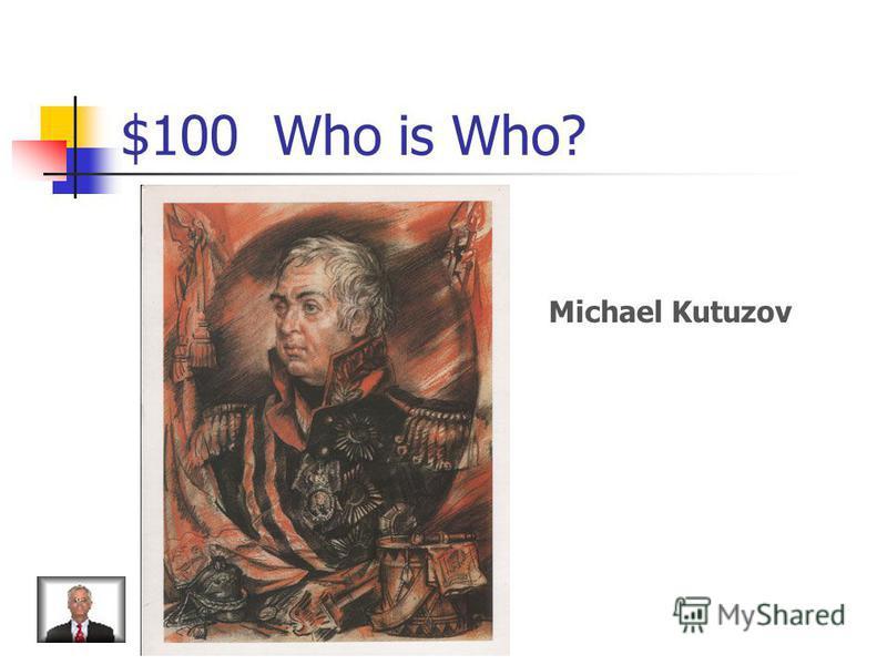War of 1812 Who is Who? War in Art Borodino Battle Q $100 Q $200 Q $300 Q $400 Q $500 Q $100 Q $200 Q $300 Q $400 Q $500 Final Jeopardy