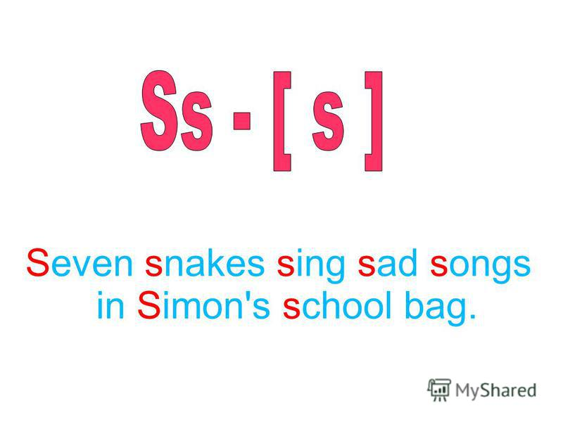 Seven snakes sing sad songs in Simon's school bag.