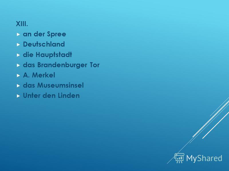 XIII. an der Spree Deutschland die Hauptstadt das Brandenburger Tor A. Merkel das Museumsinsel Unter den Linden