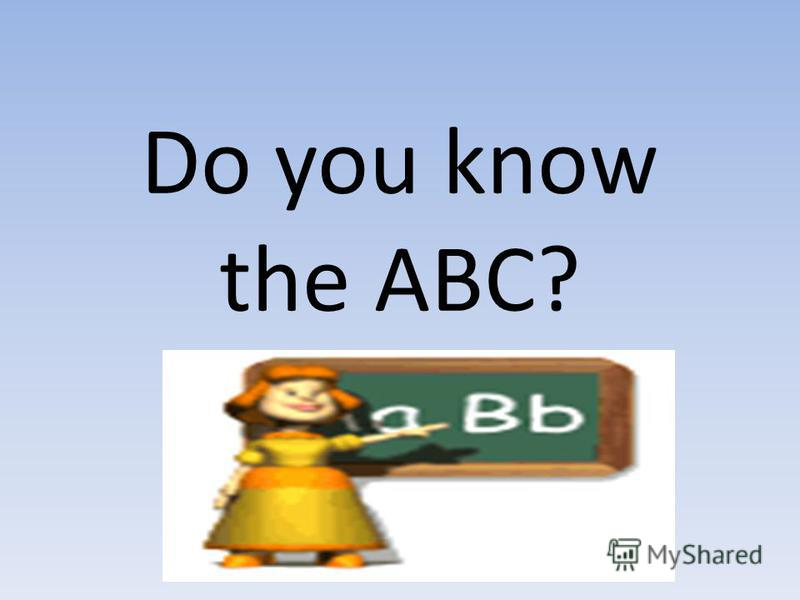 Do you know the ABC?